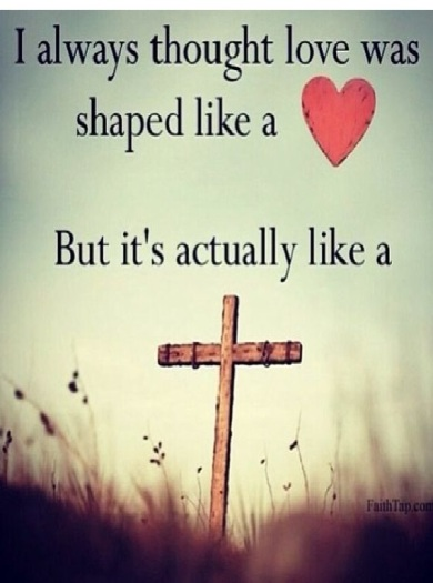 Image result for love is shaped like a cross quote